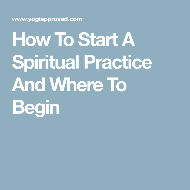 How To Start A Spiritual Practice And Where To Begin ...
