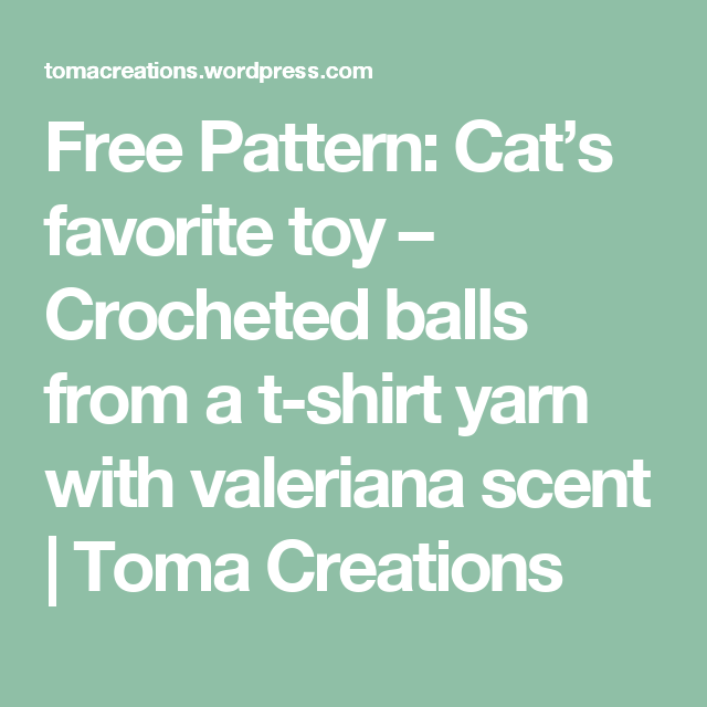 Free Pattern: Cat's favorite toy – Crocheted balls from a t-shirt yarn with valeriana scent   Toma Creations