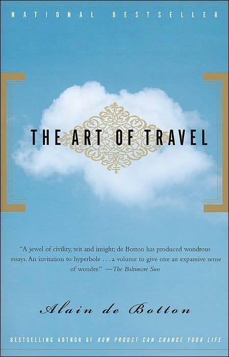 The Art Of Travel By Alain De Botton This Book Will Have You