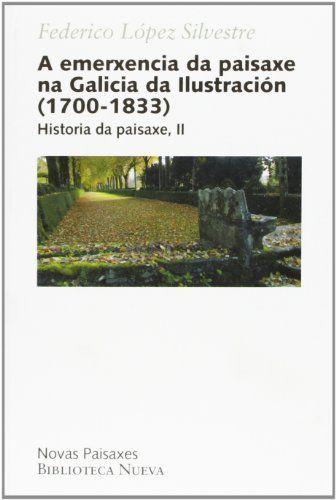 A emerxencia da paisaxe na Galicia da Ilustración (1700-1833) (Novas Paisaxes) de Federico López Silvestre. Signatura 660 LOPE. No catálogo: http://kmelot.biblioteca.udc.es/record=b1422386~S1*gag