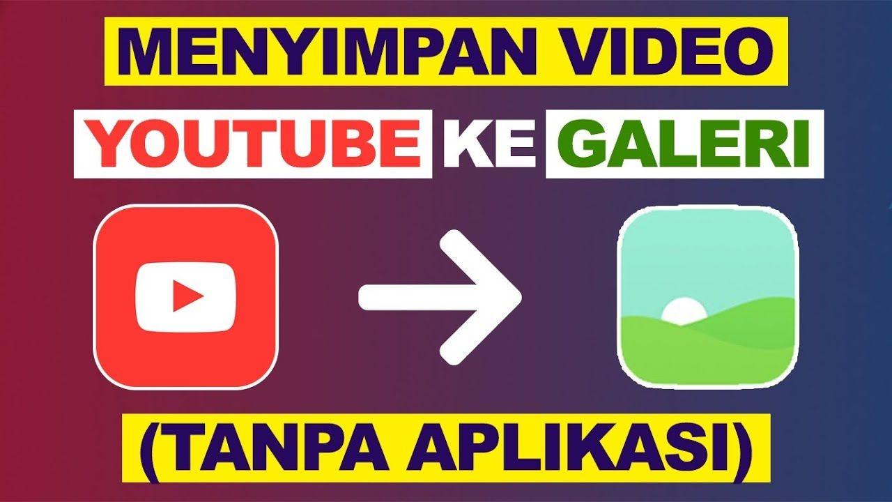 Cara Menyimpan Video Youtube Ke Galeri Tanpa Aplikasi Youtube Video Aplikasi