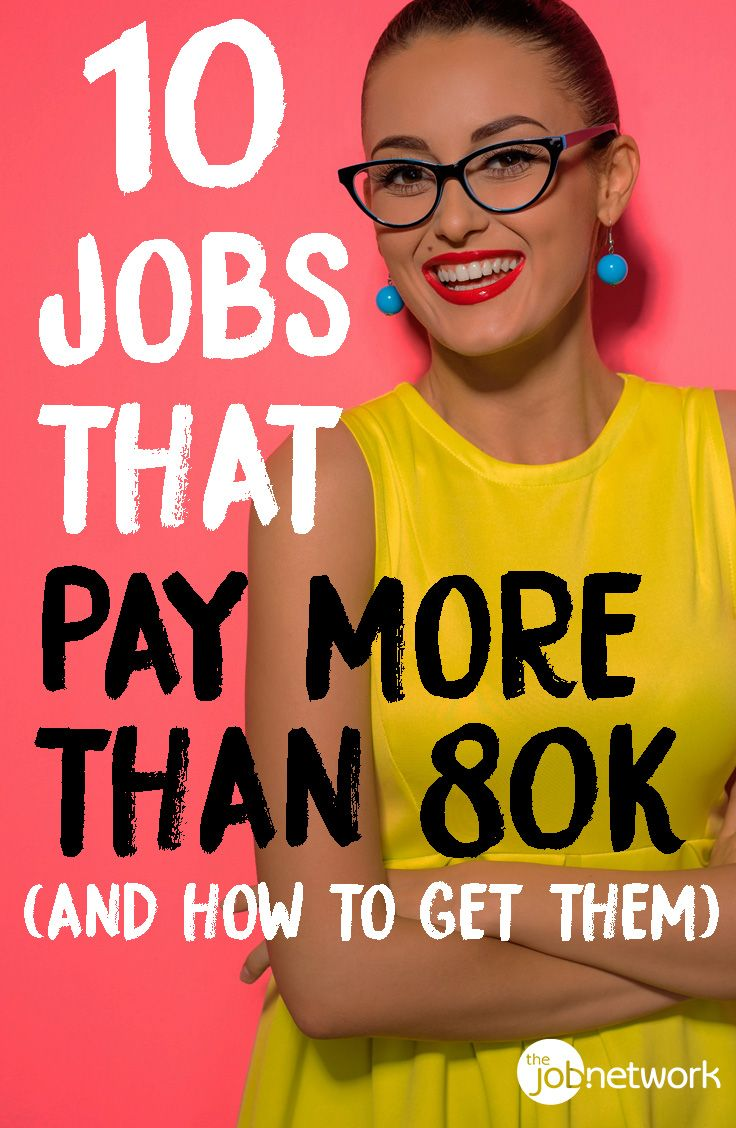 10 Jobs That Pay More Than 80k And How To Get Them Top