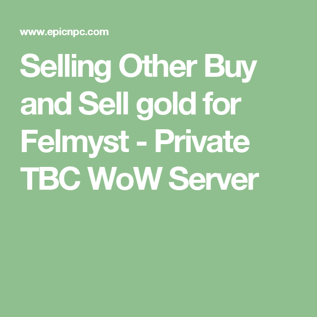 Selling Other Buy and Sell gold for Felmyst - Private TBC