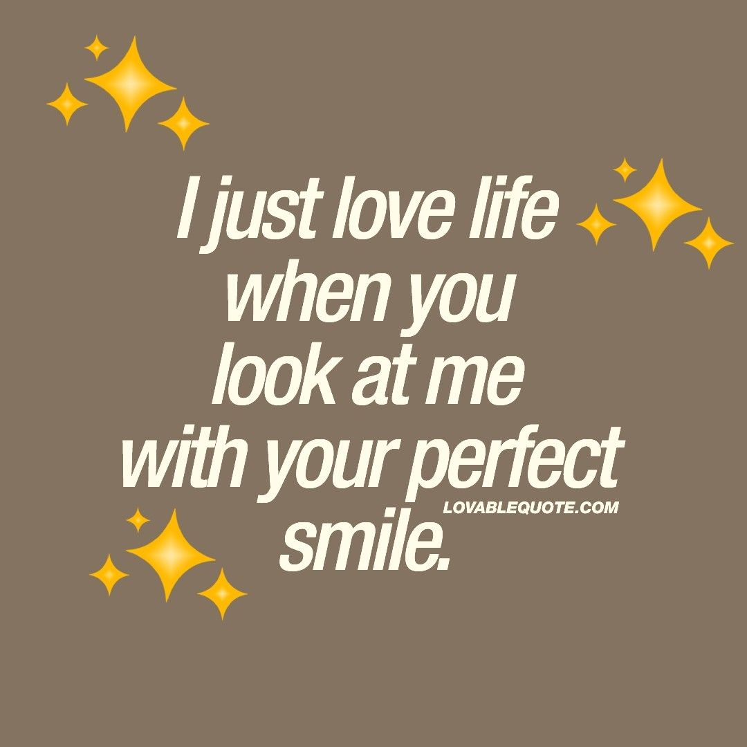 I Love That Look When I See That Look In Your Face Seeing Your Eyes And Beautiful Smile Relationship Goals Quotes Romantic Quotes Love Your Smile
