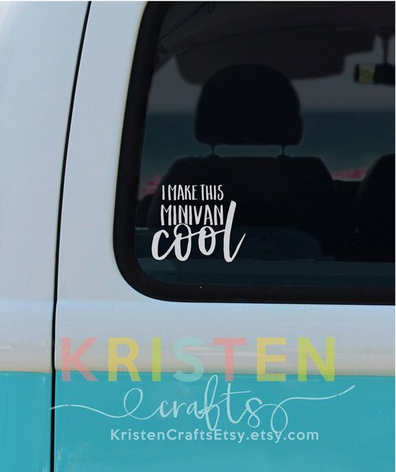 Lovely Mom* Minivan * Cool * I Make This Minivan Cool * Car Window Decal * Sticker  * Professional Grade * Outdoor Vinyl By KristenCraftsEtsy On Etsy ...