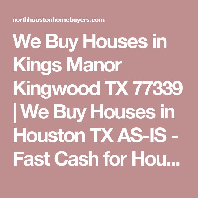 We Buy Houses in Kings Manor Kingwood TX 77339 | We Buy Houses in Houston TX AS-IS - Fast Cash for Houston Homes | North Houston Home Buyers