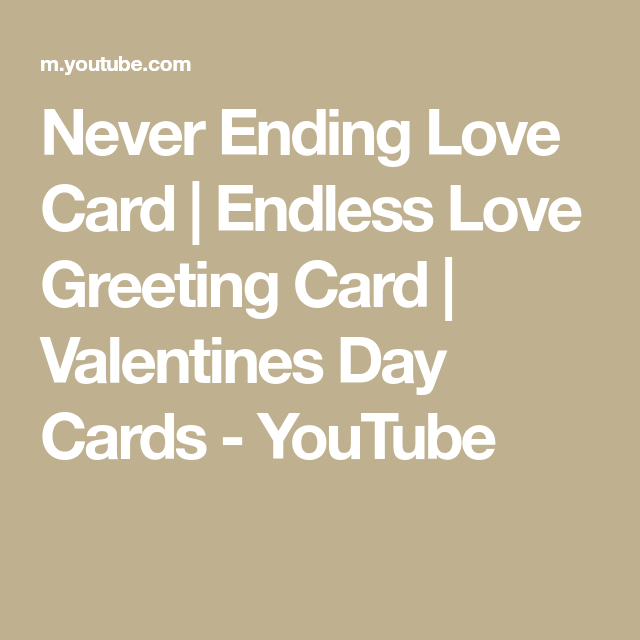 Never Ending Love Card Endless Love Greeting Card Valentines Day Cards Youtube Valentine Greeting Cards Love Cards Valentine Day Cards