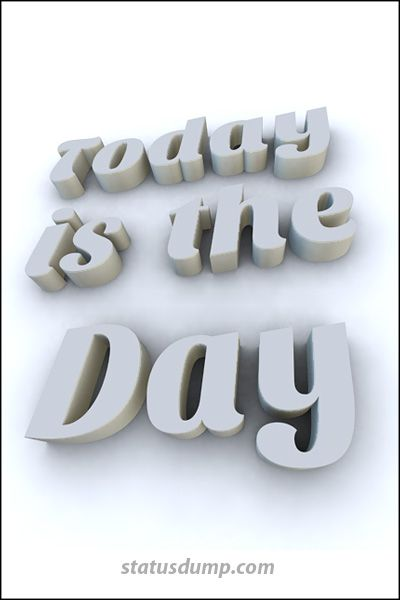 Today is the day. #lifequotes #quotes