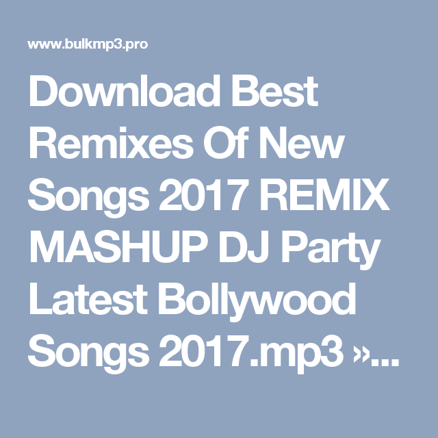 Download Best Remixes Of New Songs 2017 Remix Mashup Dj Party Latest