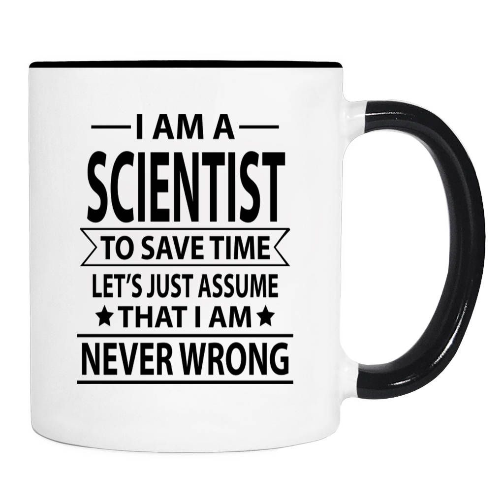 I Am A Scientist To Save Time Lets's Just Assume That I'm Never Wrong - 11 Oz Coffee Mug - Gifts For Scientist - Scientist Mug by WildWindApparel on Etsy