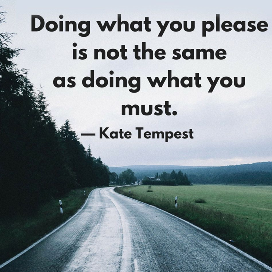 You Inspiration Hut Submit Your Inspiration: Kate Tempest Quote About Doing What You Please