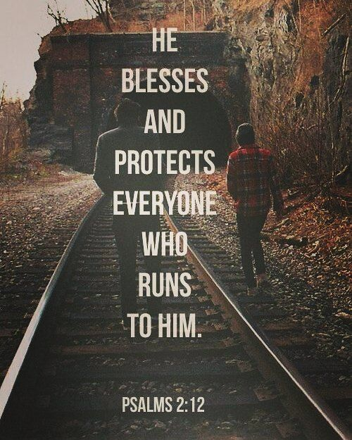He blesses and protects everyone who runs to Him. Psalms 2:12