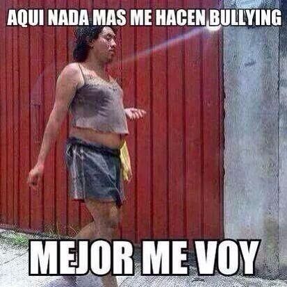 8f41b5f3dc557a5150c3e872a2004cb6 mejor me voy meme risa bullying compartirvideos,Memes De Bullying