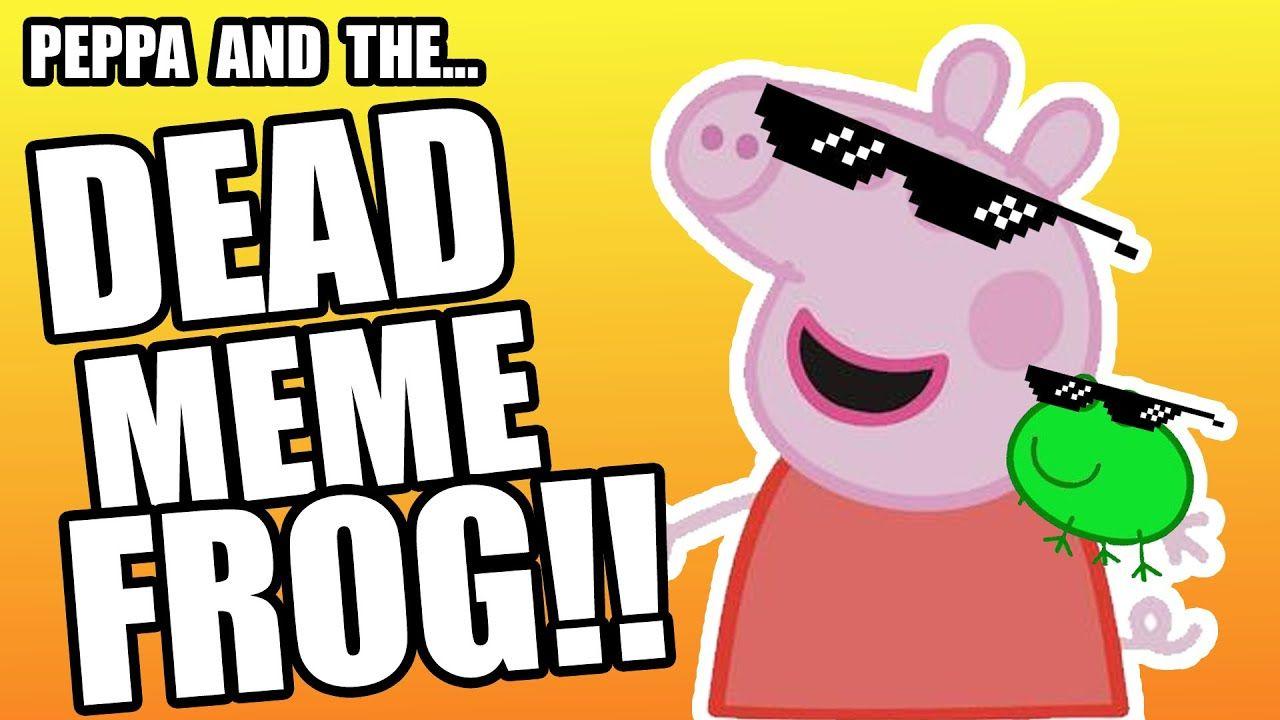 Peppa And The Dead Meme Frog Youtube Peppa Peppa Pig Funny Memes