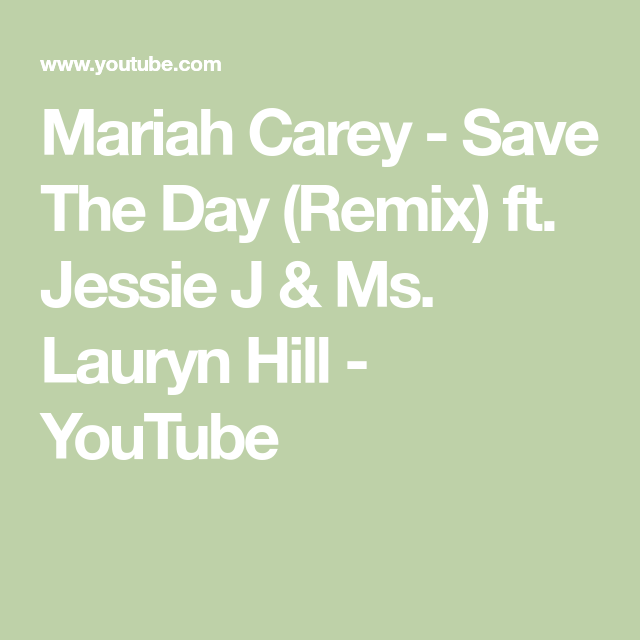 Mariah Carey Save The Day Remix Ft Jessie J Ms Lauryn Hill Youtube Mariah Carey Jessie J Lauryn Hill