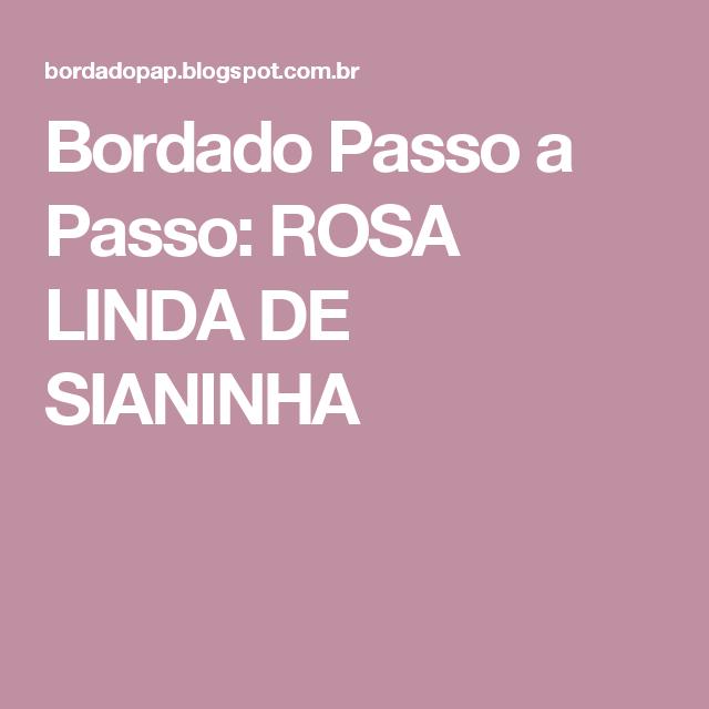 Bordado Passo a Passo: ROSA LINDA DE SIANINHA