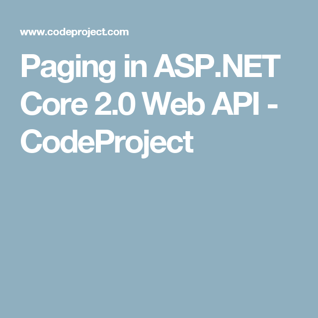 Paging in ASP NET Core 2 0 Web API - CodeProject
