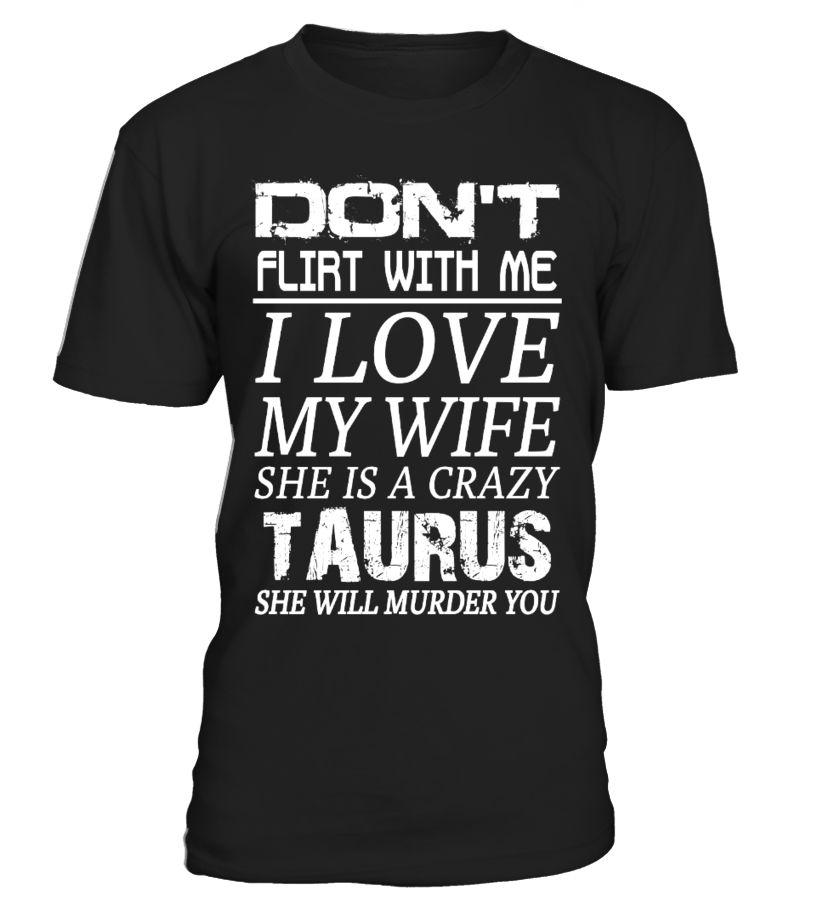 TAURUS - DON'T FLIRT WITH ME I LOVE MY WIFE boyfriend and ...