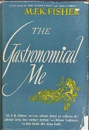 """The Gastronomical Me, 1943. M.F.K. Fisher. An autobiography woven around boiled Midwestern dinners with her family, and annas au kirsch as the Nazi's rise to power. A culinary awakening in sensual prose. """"Like most humans, I am hungry...our three basic needs, for food and security and love, are so mixed and mingled and entwined that we cannot straightly think of one without the others. So it happens that when I write of hunger, I am really writing about love and the hunger for it..."""""""