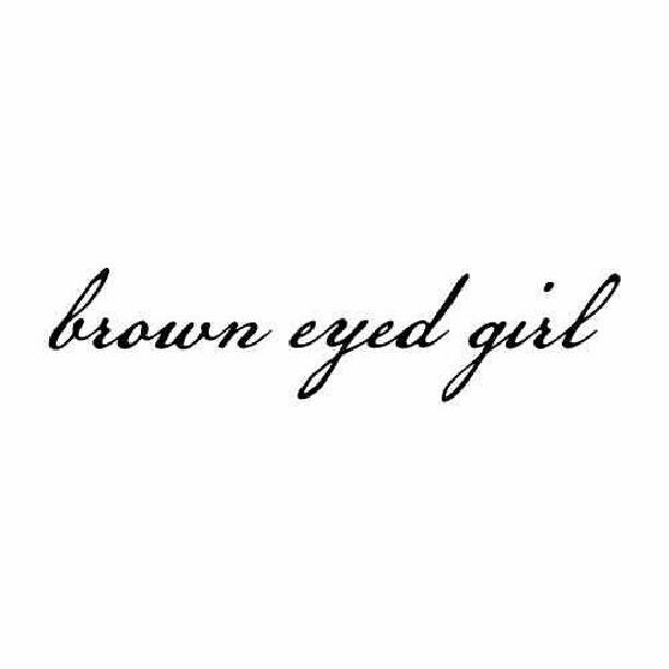 I used to be your brown eyed girl :/   My Life/Thoughts in a