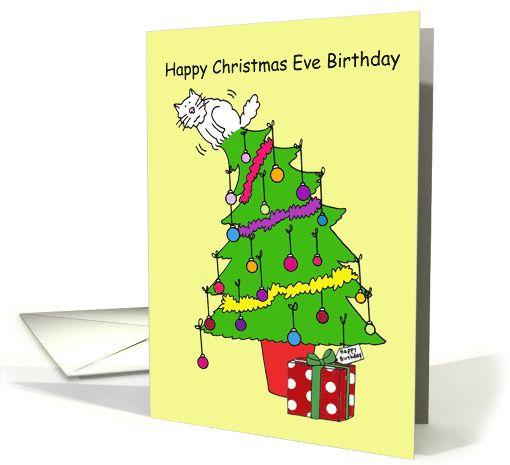 Christmas Eve Birthday December 24th Cat Up The Xmas Tree Humor Card Fun Christmas Cards Happy Birthday Cards Happy Christmas Eve