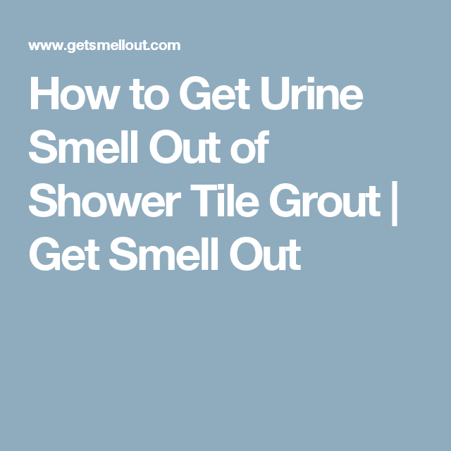 How To Get Urine Smell Out Of Shower Tile Grout Get Smell Out - How to get urine smell out of bathroom