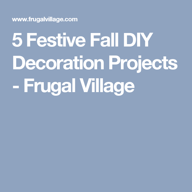 5 Festive Fall DIY Decoration Projects - Frugal Village