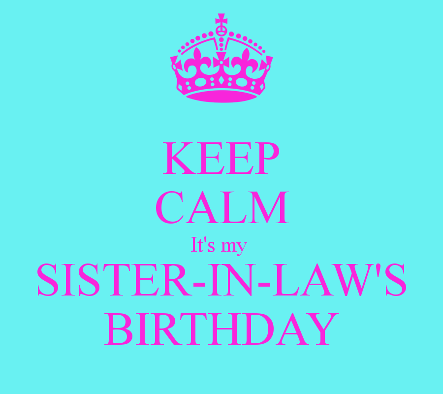 Keep-calm-it-s-my-sister-in-law-s-birthday-1.png (900×800