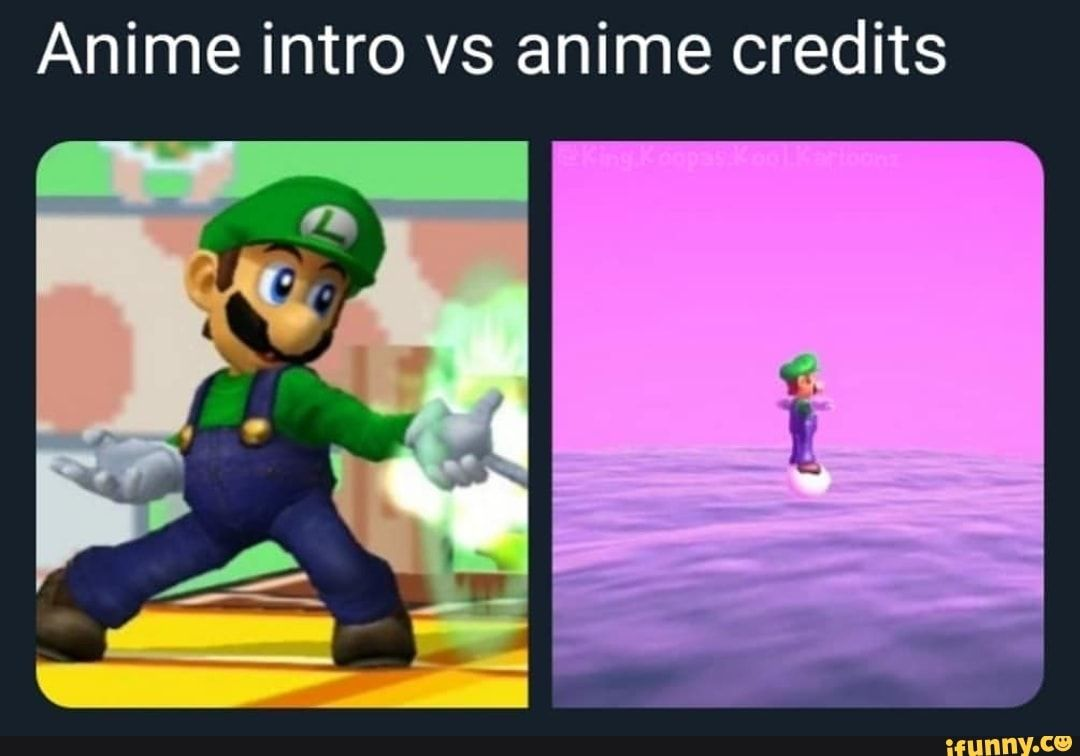 Anime Intro Vs Anime Credits Ifunny Mario Memes Funny Games Video Games Funny
