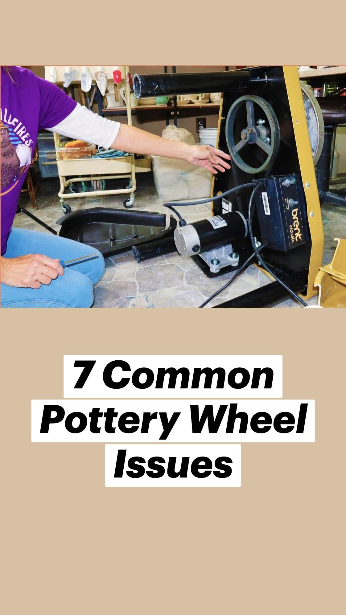 7 Common Pottery Wheel Issues