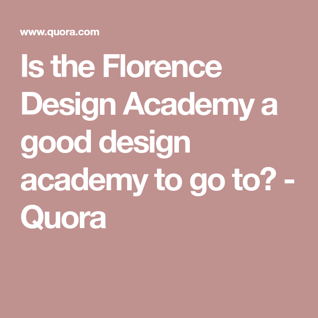 Is The Florence Design Academy A Good Design Academy To Go To