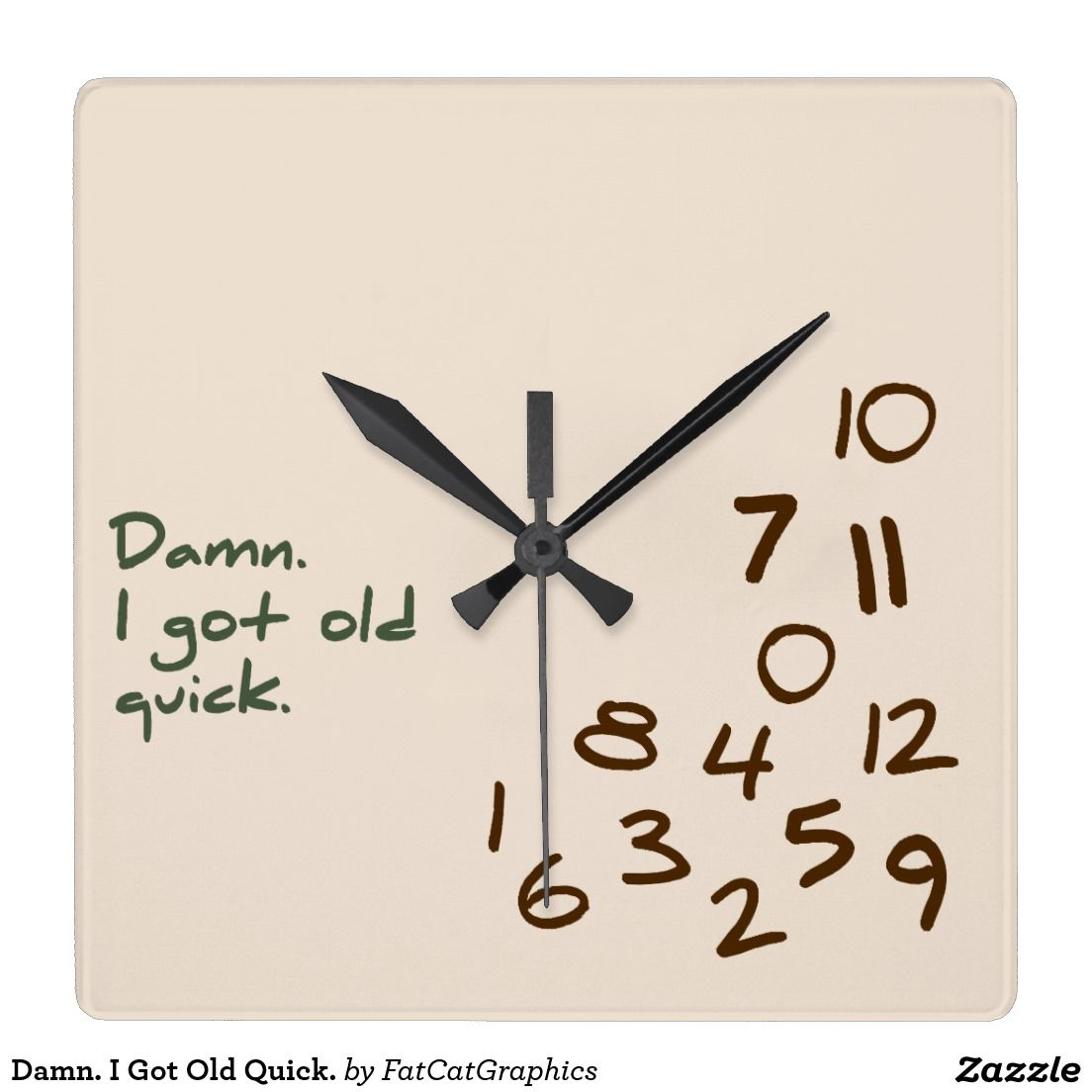 Damn. I Got Old Quick. Square Wall Clock. Funny clock that some of us will appreciate more than others. Damn. I got old quick. The numbers are jumbled in the bottom corner to emphasize the humorous message. Great gift for all the old farts in your life. Feel free to message me with custom design or color requests.