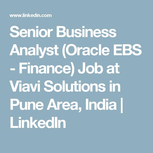 Senior Business Analyst Oracle Ebs Finance Job At Viavi Solutions In Pune Area India Linkedin Finance Jobs Business Analyst Business Planning