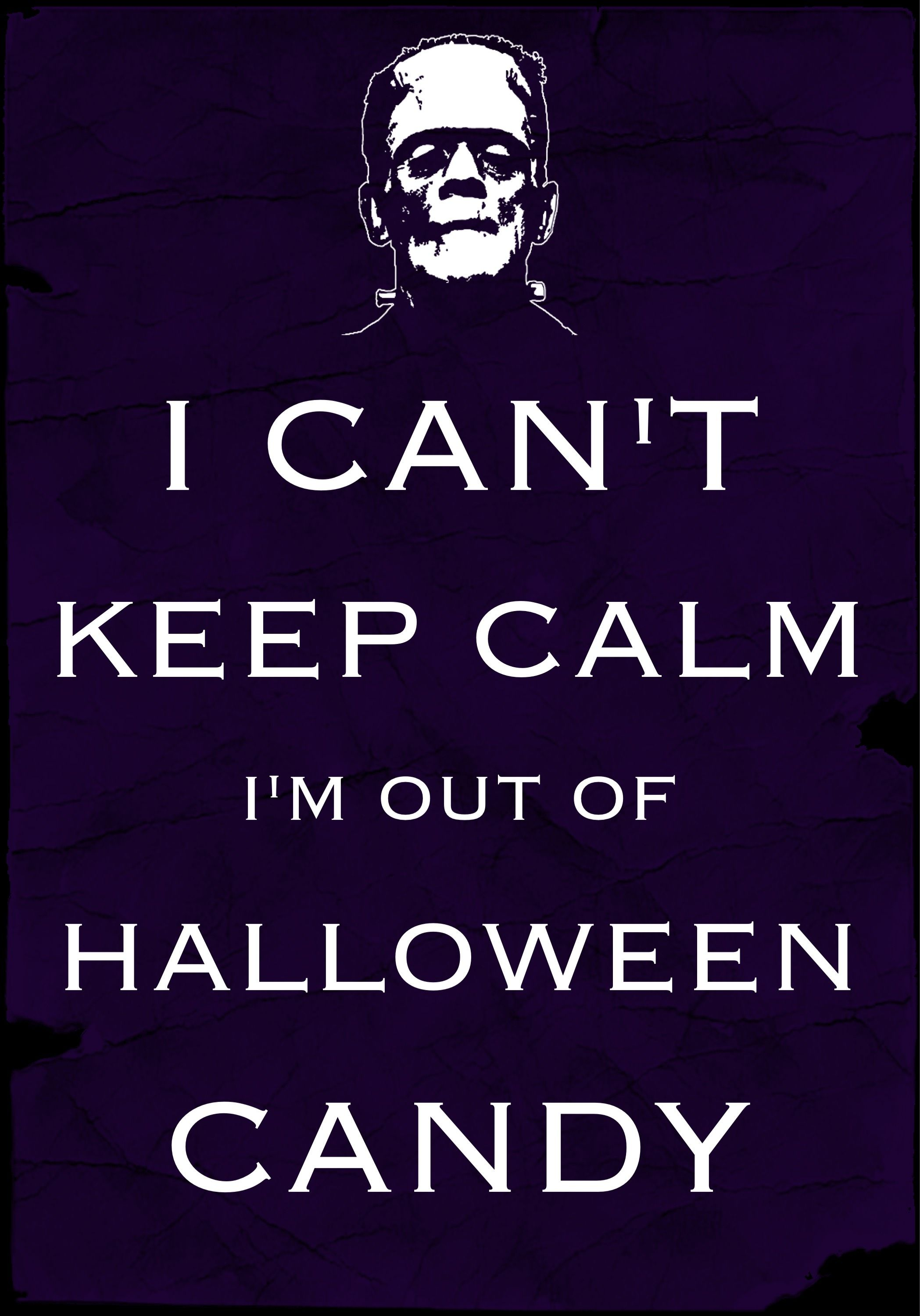 I can't keep calm I'm out of Halloween candy / Created