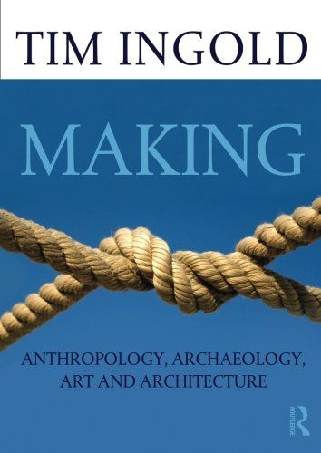 Making: Anthropology, Archaeology, Art and Architecture by Tim Ingold http://www.amazon.com/dp/0415567238/ref=cm_sw_r_pi_dp_m.lAub04FW398