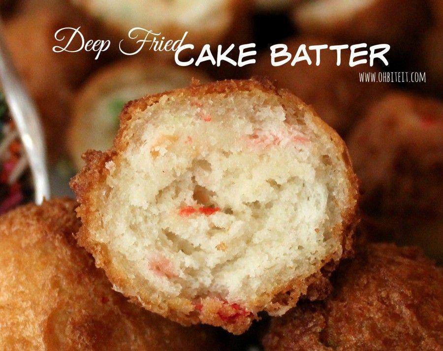 Deep fried cake batter oh bite it cake batter
