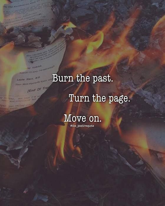 Burn The Past Past Quotes Push Me Away Quotes Forget The Past Quotes