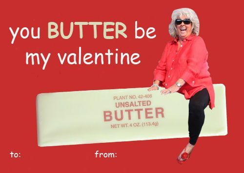 YOU BUTTER BE MY VALENTINE Paula Dean Memes – Be My Valentine Funny Cards