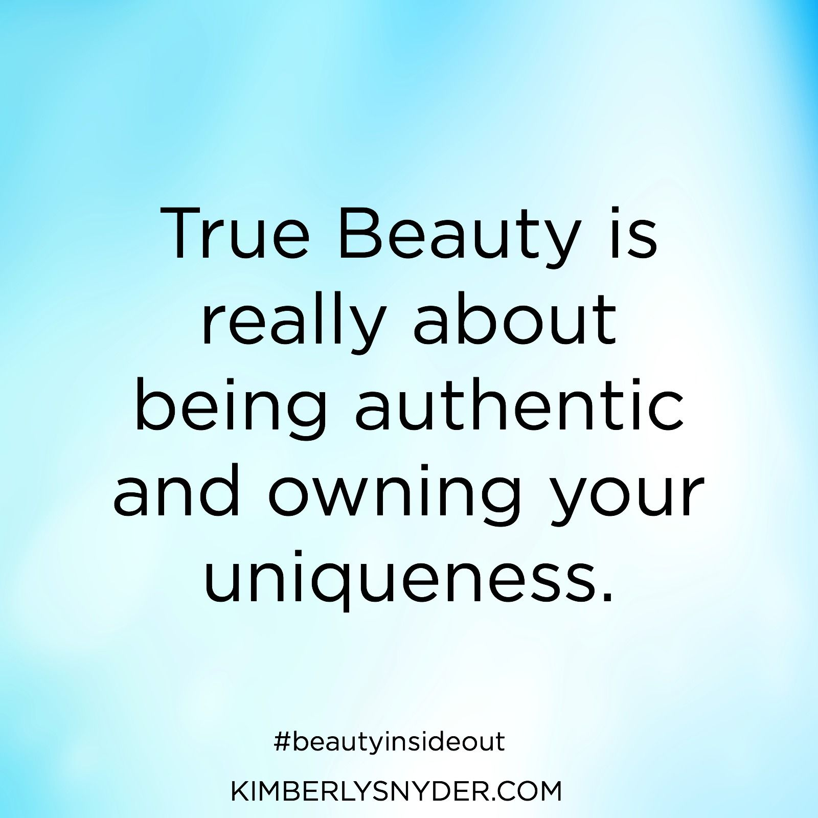 Quotes On Being Positive True Beauty Is Really About Being Authentic And Owning Your