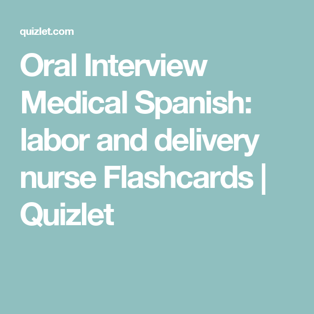 Oral Interview Medical Spanish: labor and delivery nurse Flashcards