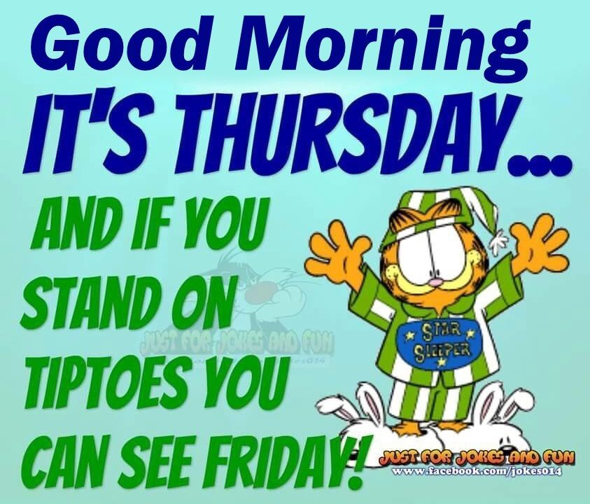 Good Morning Its Thursday We Can Almost See Friday ...