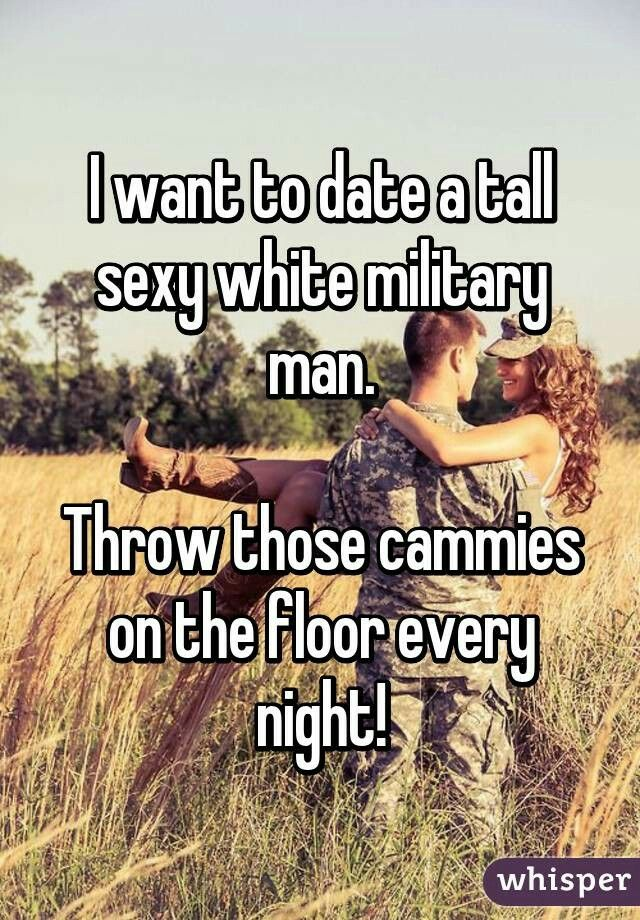 I want to date an army guy
