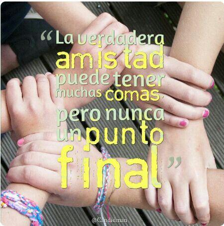 La verdadera amistad puede tener muchas comas pero nunca un punto final