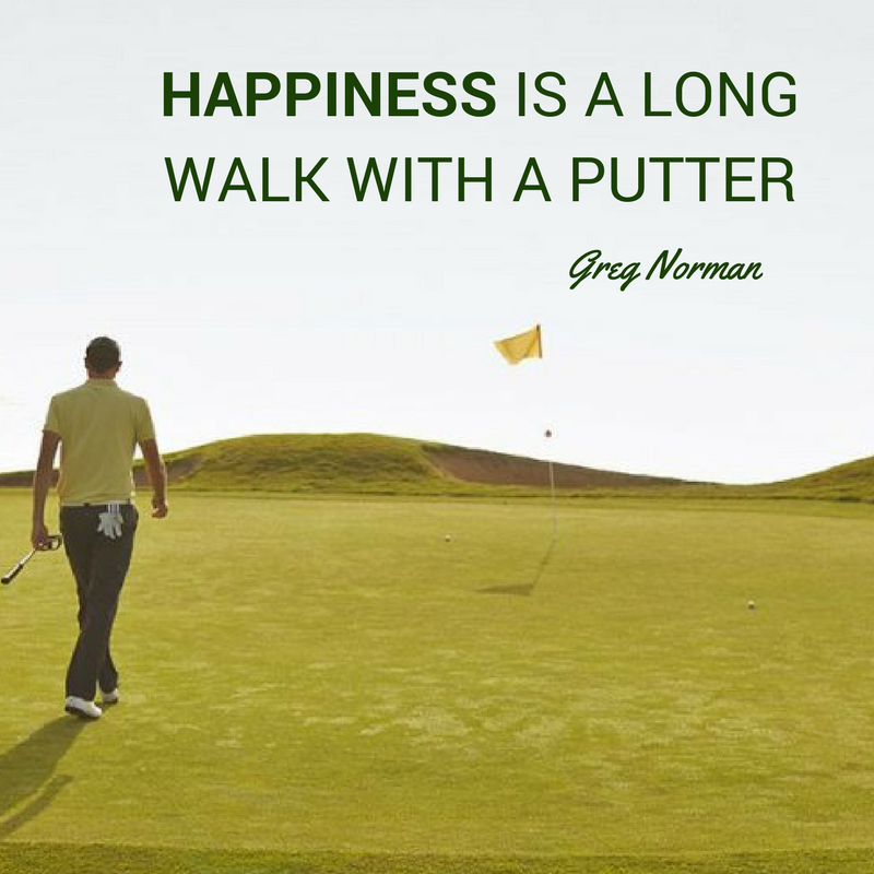 Happiness Is A Long Walk With A Putter Greg Norman Golf Quote Motivation Golf Quotes Golf Quotes Funny Best Golf Club Sets