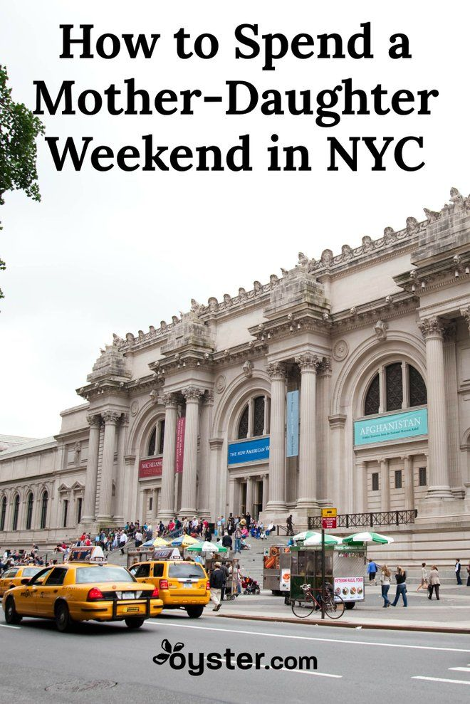 How To Spend The Perfect Mother Daughter Weekend In Nyc Weekend