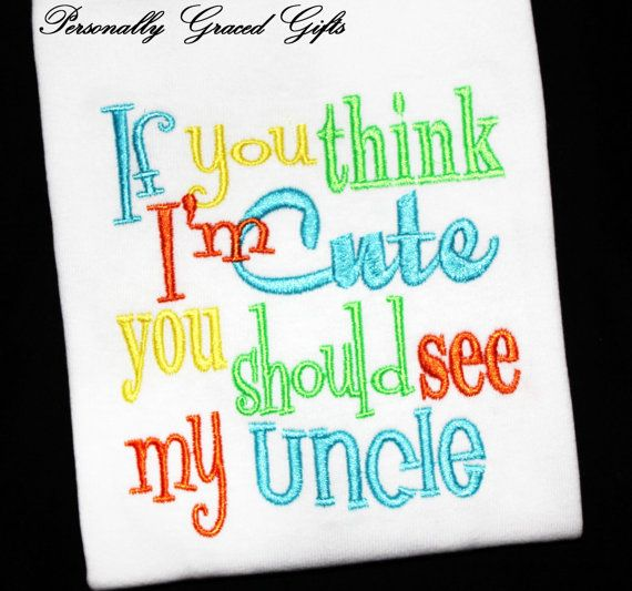 If You Think I'm Cute You Should See My Uncle, Daddy, Mommy, Aunt etc...Custom embroidered shirt by Personally Graced Gifts