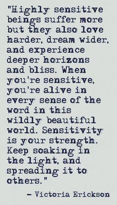 Victoria Erickson on sensitivity. Find her on facebook: Victoria Erickson, writer | Words, Inspirational words, Inspirational quotes