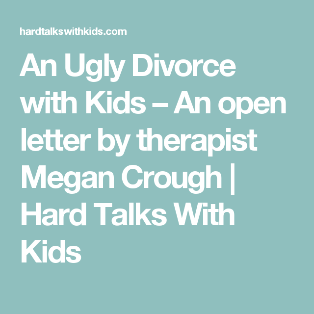An Ugly Divorce with Kids – An open letter by therapist Megan Crough | Hard Talks With Kids