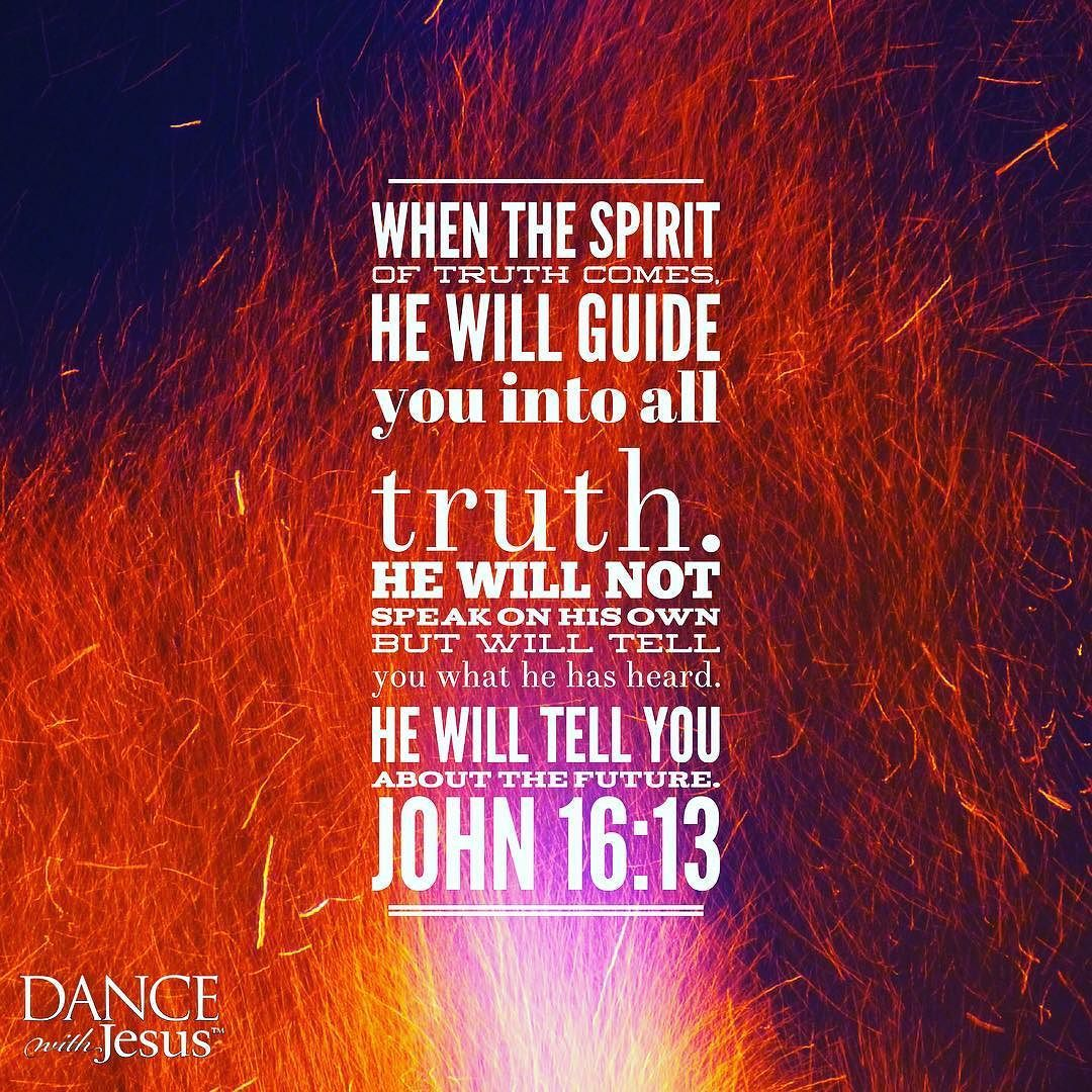When the Spirit of truth comes he will guide you into all ...