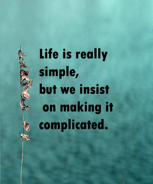 Life Is Really Simple But We Insist On Making It Complicated Simple Life Quotes Life Quotes Popular Quotes